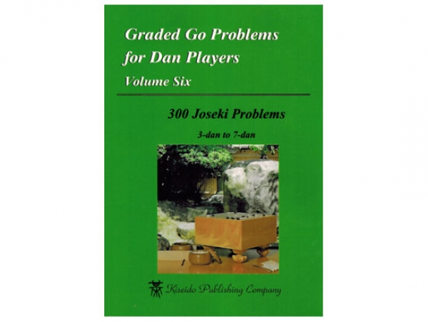Graded Go Problems for Dan Players, Volume 6 (Joseki)